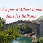 Film Sur les pas d'Albert Londres dans les Balkans